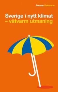 Sverige i nytt klimat : våtvarm utmaning