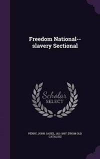 Freedom National--Slavery Sectional
