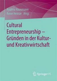 Cultural Entrepreneurship - Gr nden in Der Kultur- Und Kreativwirtschaft