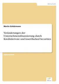 Veranderungen Der Unternehmensfinanzierung Durch Kreditderivate Und Asset-Backed Securities
