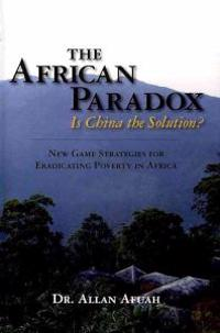 The African Paradox. Is China the Solution?: New Game Strategies for Eradicating Poverty in Africa