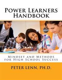 Power Learners Handbook - High School Edition: Mindset and Methods for High School Success