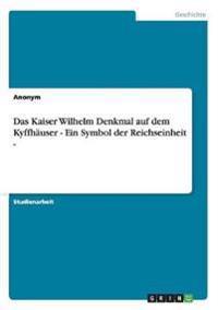 Das Kaiser Wilhelm Denkmal Auf Dem Kyffh�user - Ein Symbol Der Reichseinheit -