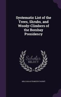 Systematic List of the Trees, Shrubs and Woody-Climbers of the Bombay Presidency
