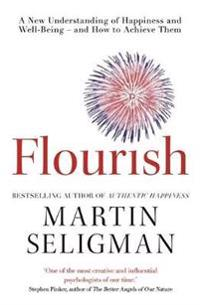 Flourish - a new understanding of happiness and well-being - and how to ach