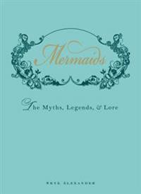Mermaids: The Myths, Legends, & Lore
