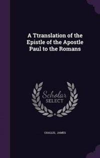A Ttranslation of the Epistle of the Apostle Paul to the Romans