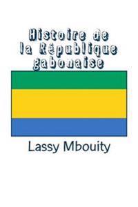 Histoire de La Republique Gabonaise