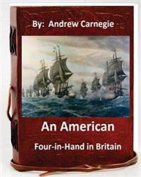 An American Four-In-Hand in Britain. by: Andrew Carnegie (Original Version)