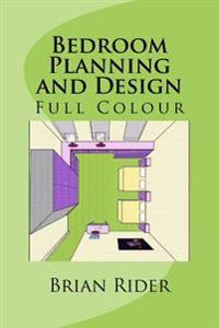 Bedroom Planning and Design: Full Colour
