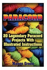 Paracord: 20 Legendary Paracord Projects with Illustrated Instructions: (Ultimate Survival Guide, College Paracord Bracelet)