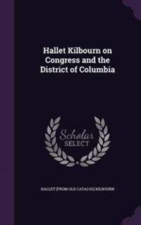 Hallet Kilbourn on Congress and the District of Columbia
