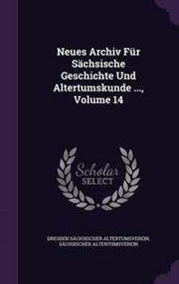 Neues Archiv Fur Sachsische Geschichte Und Altertumskunde ..., Volume 14