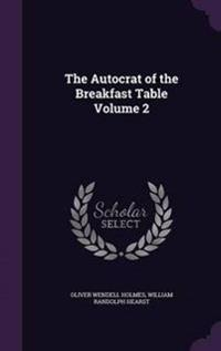The Autocrat of the Breakfast Table Volume 2