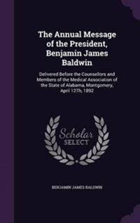 The Annual Message of the President, Benjamin James Baldwin