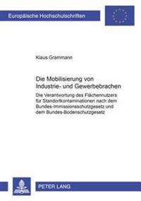 Die Mobilisierung Von Industrie- Und Gewerbebrachen: Die Verantwortung Des Flaechennutzers Fuer Standortkontaminationen Nach Dem Bundes-Immissionsschu