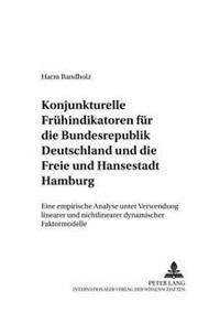 Konjunkturelle Fruehindikatoren Fuer Die Bundesrepublik Deutschland Und Die Freie Und Hansestadt Hamburg: Eine Empirische Analyse Unter Verwendung Lin