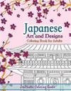 Japanese Art and Designs Coloring Book for Adults: Adult Coloring Book Inspired by Japan. Free Bonus Pages and Bookmarks Included
