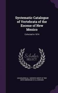 Systematic Catalogue of Vertebrata of the Eocene of New Mexico