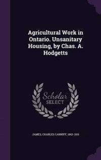 Agricultural Work in Ontario. Unsanitary Housing, by Chas. A. Hodgetts