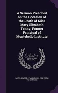 A Sermon Preached on the Occasion of the Death of Miss Mary Elizabeth Tenny, Former Principal of Montebello Institute