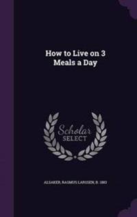How to Live on 3 Meals a Day