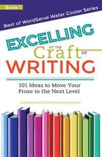 Excelling at the Craft of Writing: 101 Ideas to Move Your Prose to the Next Level