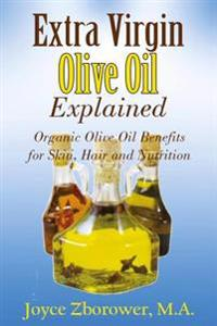 Extra Virgin Olive Oil Explained: Organic Olive Oil Benefits for Skin, Hair and Nutrition