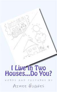 I Live in Two Houses...Do You?