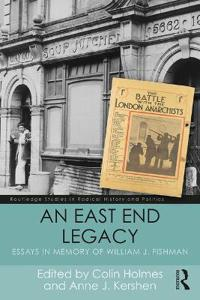 An East End Legacy: Essays in Memory of William J Fishman