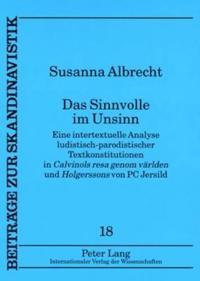 """Das Sinnvolle Im Unsinn: Eine Intertextuelle Analyse Ludistisch-Parodistischer Textkonstitutionen in """"Calvinols Resa Genom Vaerlden"""" Und """"Holge"""