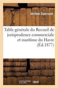 Table G n rale Du Recueil de Jurisprudence Commerciale Et Maritime Du Havre Ann es 1855   1875. 1977