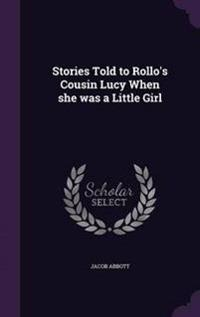 Stories Told to Rollo's Cousin Lucy When She Was a Little Girl