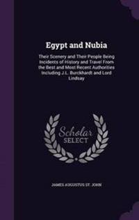 Egypt and Nubia, Their Scenery and Their People. Being Incidents of History and Travel, from the Best and Most Recent Authorities, Including J.L. Burckhardt and Lord Lindsay