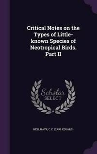 Critical Notes on the Types of Little-Known Species of Neotropical Birds. Part II