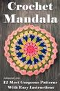 Crochet Mandala: 12 Most Gorgeous Patterns with Easy Instructions: (Crochet Hook A, Crochet Accessories, Crochet Patterns, Crochet Book