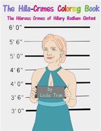 The Hilla-Crimes Coloring Book: The Hilarious Crimes of Hillary Rodham Clinton!