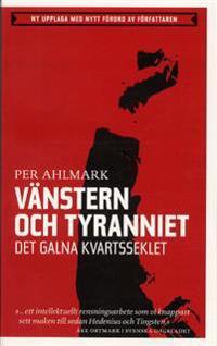 Vänstern och tyranniet - Det galna kvartsseklet