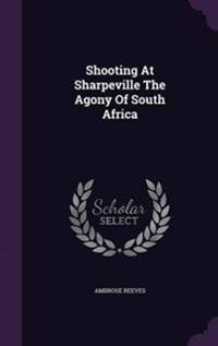 Shooting at Sharpeville the Agony of South Africa