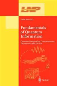 Fundamentals of Quantum Information: Quantum Computation, Communication, Decoherence and All That