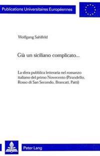 Gia Un Siciliano Complicato...: La Sfera Pubblica Letteraria Nel Romanzo Italiano del Primo Novecento (Pirandello, Rosso Di San Secondo, Brancati, Pat