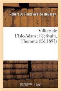 Villiers de L'Isle-Adam: L'Ecrivain, L'Homme