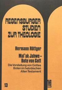 Mal'ak Jahwe - Bote Von Gott: Die Vorstellung Von Gottes Boten Im Hebraeischen Alten Testament