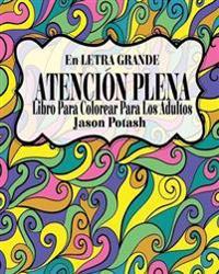 Atenci�n Plena Libro Para Colorear Para Los Adultos ( En Letra Grande )