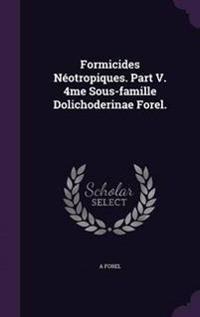 Formicides Neotropiques. Part V. 4me Sous-Famille Dolichoderinae Forel.