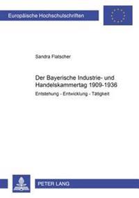 Der Bayerische Industrie- Und Handelskammertag 1909-1936: Entstehung - Entwicklung - Taetigkeit