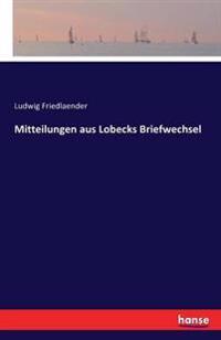 Mitteilungen Aus Lobecks Briefwechsel