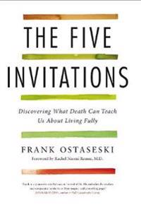 Five invitations - discovering what death can teach us about living fully