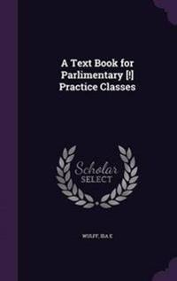 A Text Book for Parlimentary [!] Practice Classes