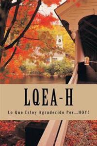 L.Q.E.A-H: Lo Que Estoy Agradecido Por...Hoy!